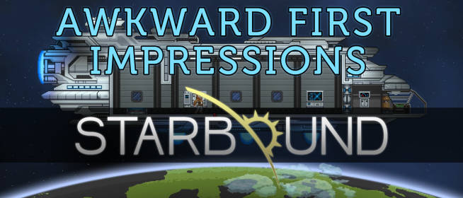Starbound – Awkward First Impressions